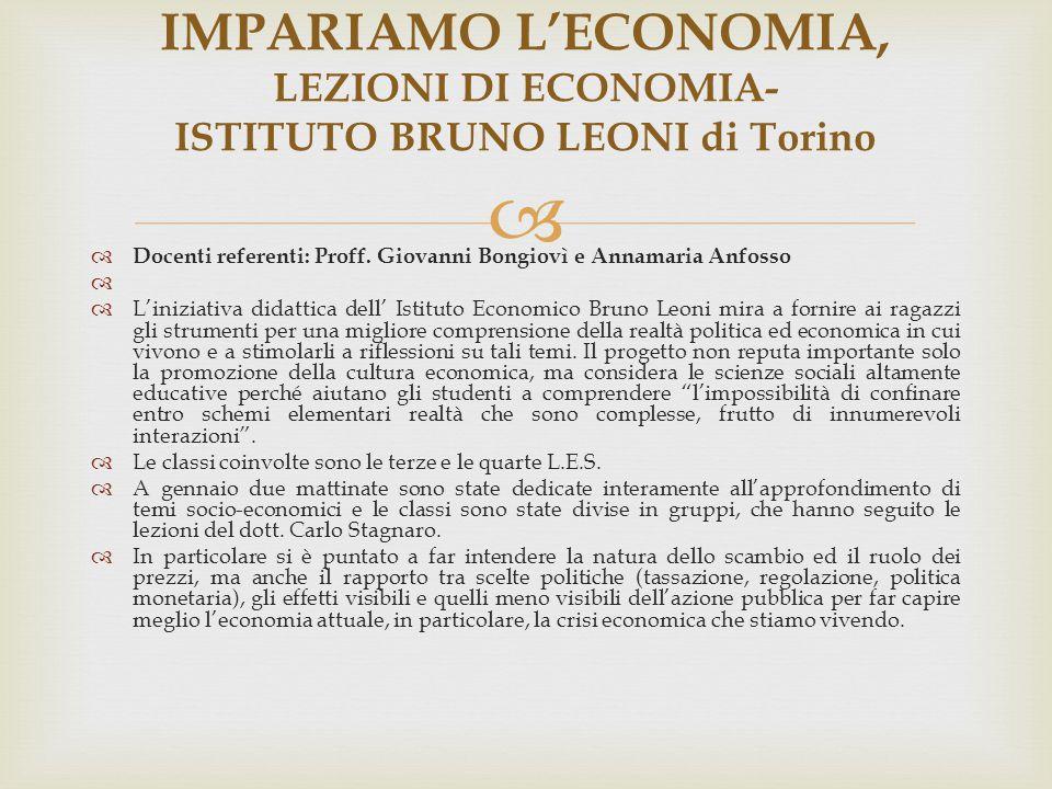   Docenti referenti: Proff. Giovanni Bongiovì e Annamaria Anfosso   L'iniziativa didattica dell' Istituto Economico Bruno Leoni mira a fornire ai