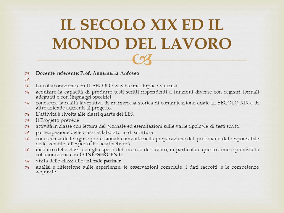   Docente referente: Prof. Annamaria Anfosso   La collaborazione con IL SECOLO XIX ha una duplice valenza:  acquisire la capacità di produrre tes