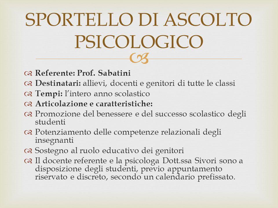   Referente: Prof. Sabatini  Destinatari: allievi, docenti e genitori di tutte le classi  Tempi: l'intero anno scolastico  Articolazione e caratt