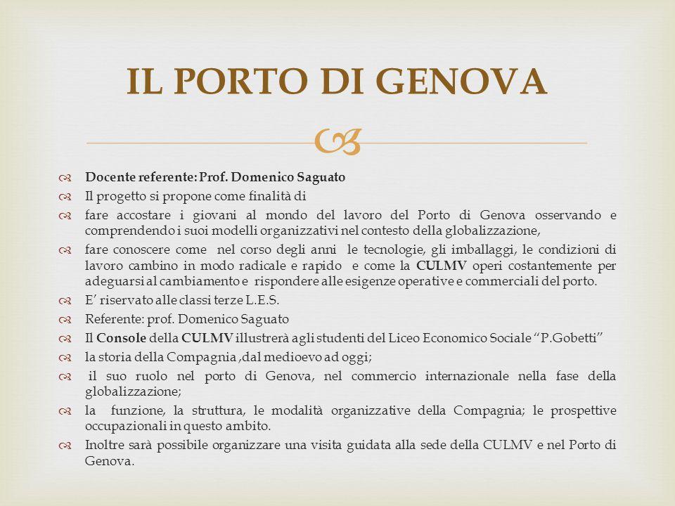   Docente referente: Prof. Domenico Saguato  Il progetto si propone come finalità di  fare accostare i giovani al mondo del lavoro del Porto di Ge
