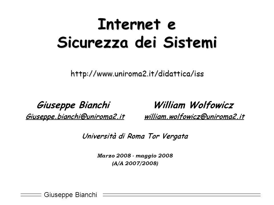 Giuseppe Bianchi Obiettivi del corso  Fornire le nozioni di base sulla sicurezza delle comunicazioni  Presentare e discutere i principali protocolli e soluzioni per la sicurezza in Internet  approfondimenti monografici su argomenti scelti relativi alla sicurezza dei sistemi