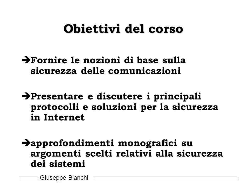Giuseppe Bianchi Obiettivi del corso  Fornire le nozioni di base sulla sicurezza delle comunicazioni  Presentare e discutere i principali protocolli