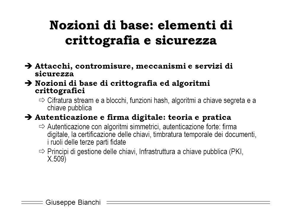 Giuseppe Bianchi Nozioni di base: elementi di crittografia e sicurezza  Attacchi, contromisure, meccanismi e servizi di sicurezza  Nozioni di base d
