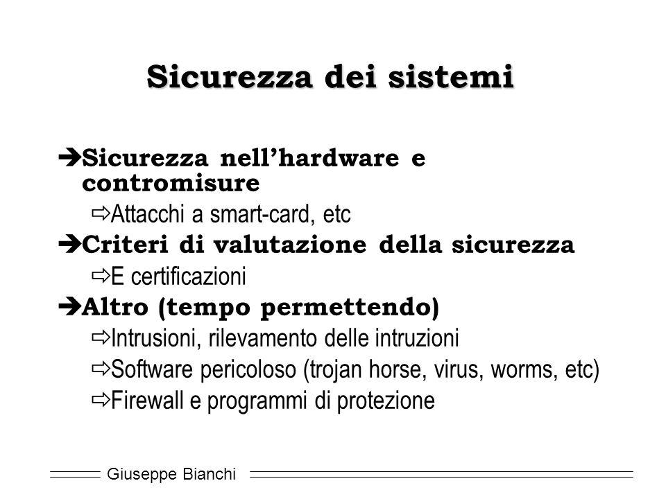 Giuseppe Bianchi Sicurezza dei sistemi  Sicurezza nell'hardware e contromisure  Attacchi a smart-card, etc  Criteri di valutazione della sicurezza
