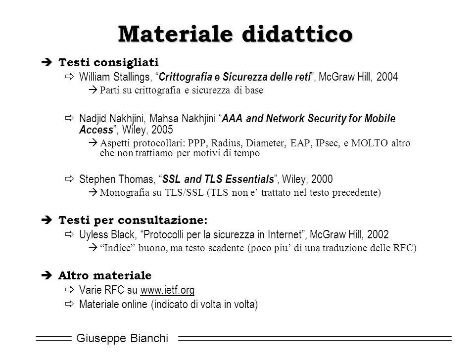 """Giuseppe Bianchi Materiale didattico  Testi consigliati  William Stallings, """" Crittografia e Sicurezza delle reti """", McGraw Hill, 2004  Parti su cr"""