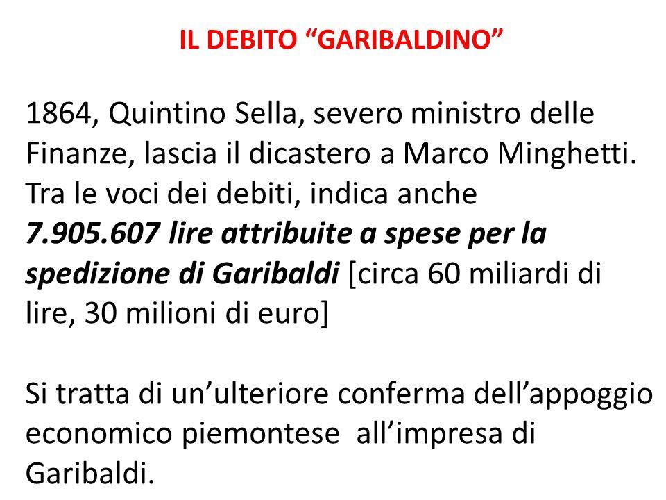 """IL DEBITO """"GARIBALDINO"""" 1864, Quintino Sella, severo ministro delle Finanze, lascia il dicastero a Marco Minghetti. Tra le voci dei debiti, indica anc"""
