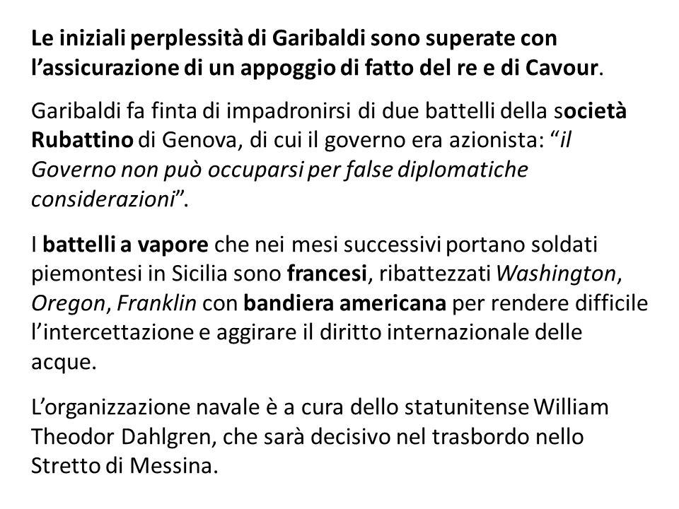 Le iniziali perplessità di Garibaldi sono superate con l'assicurazione di un appoggio di fatto del re e di Cavour. Garibaldi fa finta di impadronirsi