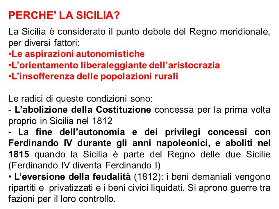 PERCHE' LA SICILIA? La Sicilia è considerato il punto debole del Regno meridionale, per diversi fattori: Le aspirazioni autonomistiche L'orientamento