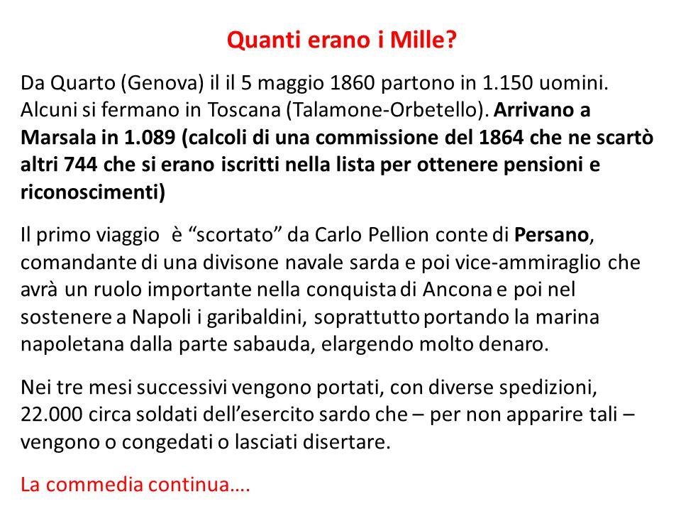 Quanti erano i Mille? Da Quarto (Genova) il il 5 maggio 1860 partono in 1.150 uomini. Alcuni si fermano in Toscana (Talamone-Orbetello). Arrivano a Ma