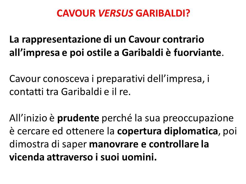 CAVOUR VERSUS GARIBALDI? La rappresentazione di un Cavour contrario all'impresa e poi ostile a Garibaldi è fuorviante. Cavour conosceva i preparativi
