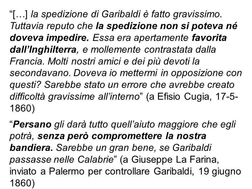 """""""[…] la spedizione di Garibaldi è fatto gravissimo. Tuttavia reputo che la spedizione non si poteva né doveva impedire. Essa era apertamente favorita"""