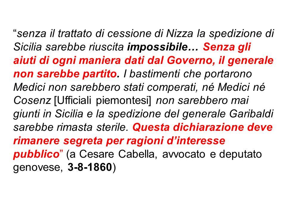 """""""senza il trattato di cessione di Nizza la spedizione di Sicilia sarebbe riuscita impossibile… Senza gli aiuti di ogni maniera dati dal Governo, il ge"""