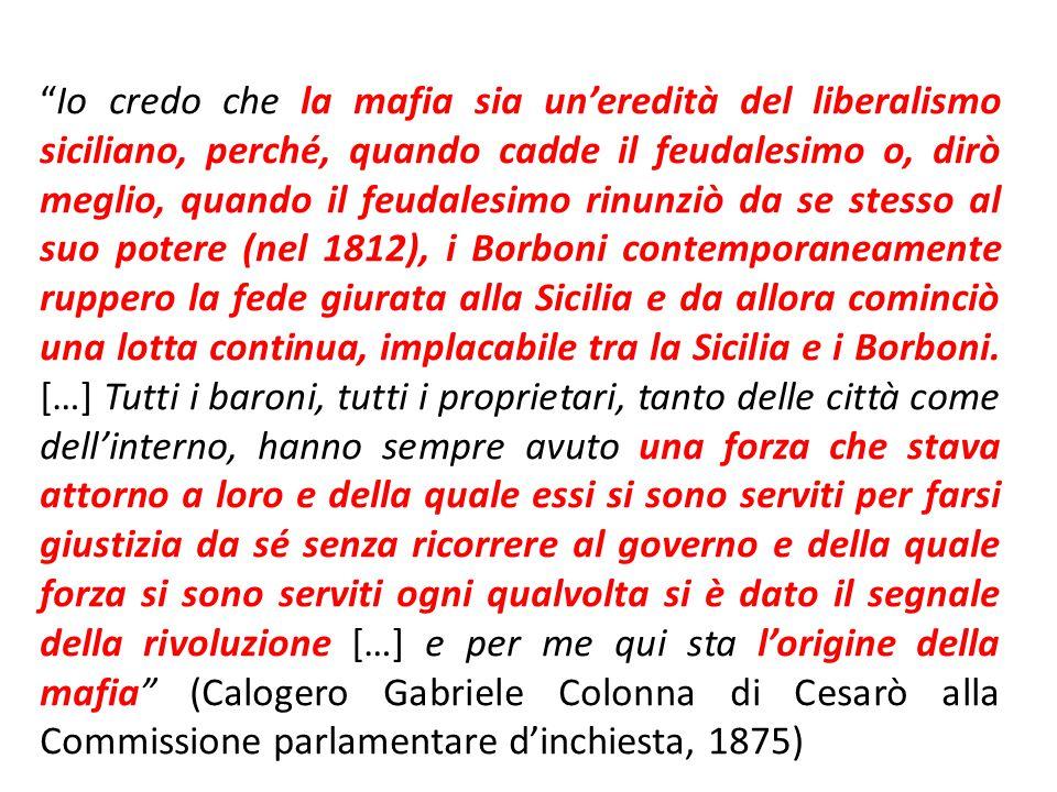 """""""Io credo che la mafia sia un'eredità del liberalismo siciliano, perché, quando cadde il feudalesimo o, dirò meglio, quando il feudalesimo rinunziò da"""