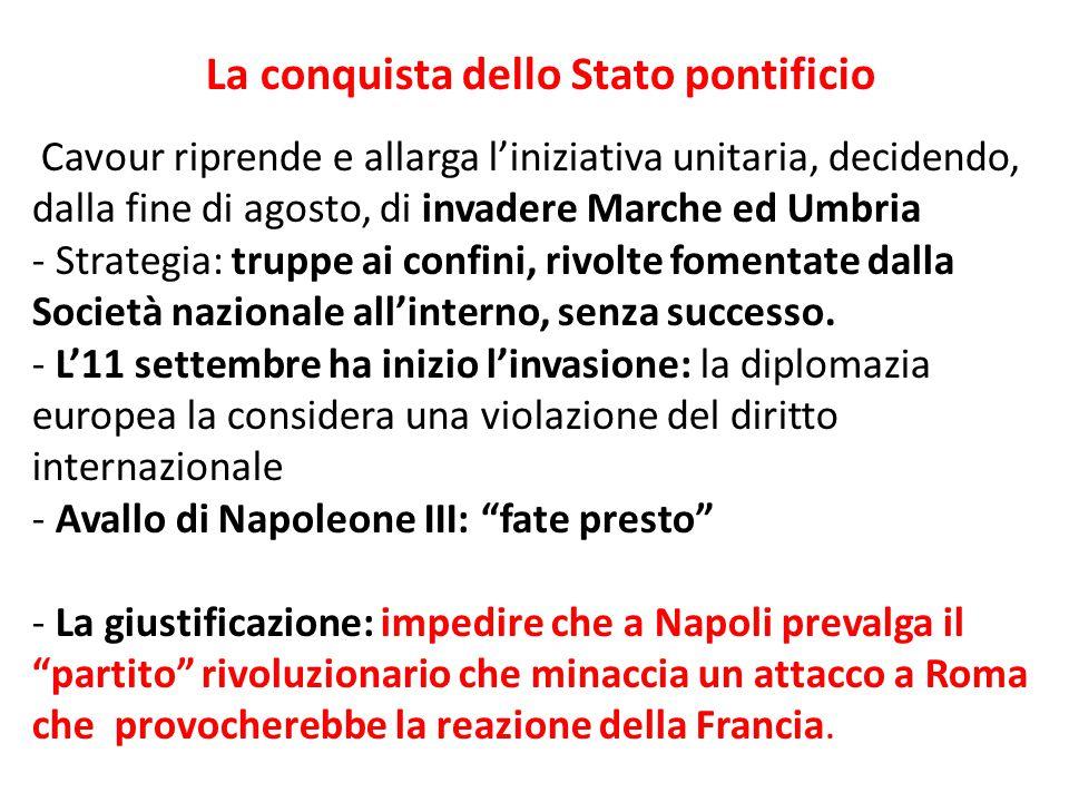 La conquista dello Stato pontificio Cavour riprende e allarga l'iniziativa unitaria, decidendo, dalla fine di agosto, di invadere Marche ed Umbria - S