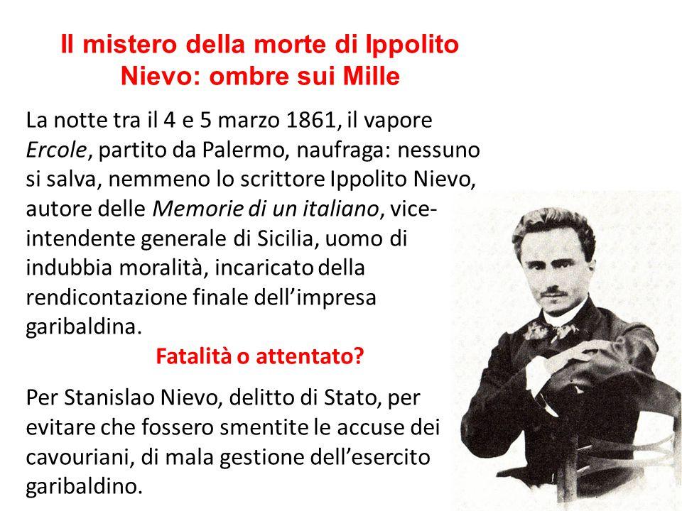 Il mistero della morte di Ippolito Nievo: ombre sui Mille La notte tra il 4 e 5 marzo 1861, il vapore Ercole, partito da Palermo, naufraga: nessuno si