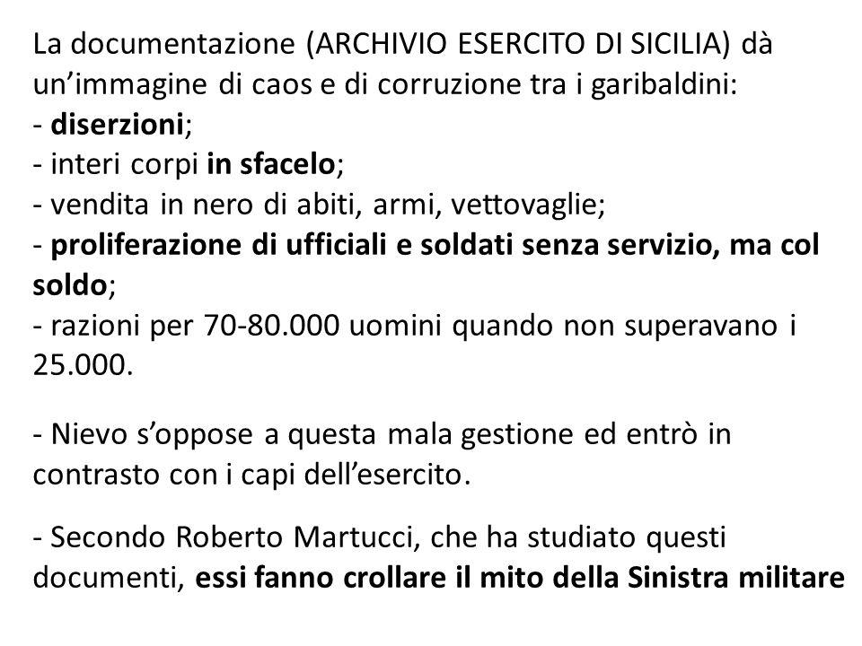 La documentazione (ARCHIVIO ESERCITO DI SICILIA) dà un'immagine di caos e di corruzione tra i garibaldini: - diserzioni; - interi corpi in sfacelo; -