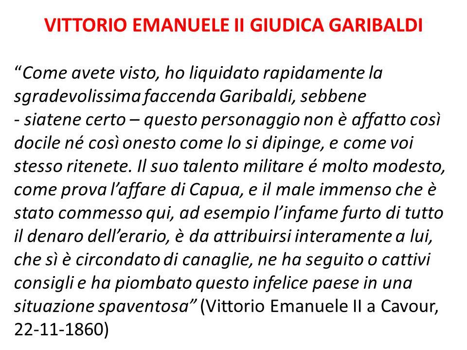 """VITTORIO EMANUELE II GIUDICA GARIBALDI """"Come avete visto, ho liquidato rapidamente la sgradevolissima faccenda Garibaldi, sebbene - siatene certo – qu"""