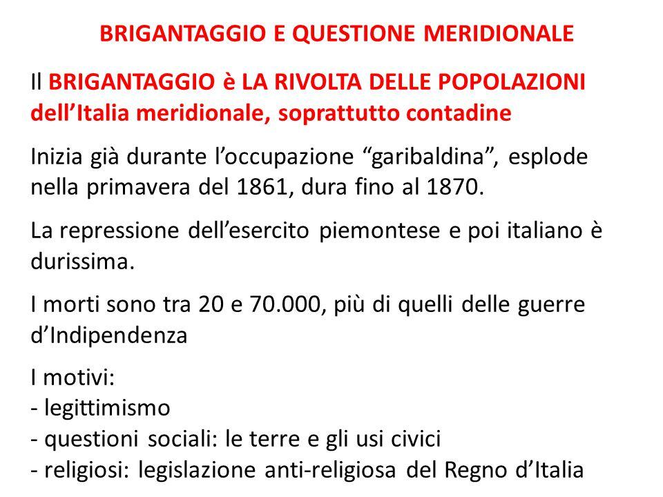 BRIGANTAGGIO E QUESTIONE MERIDIONALE Il BRIGANTAGGIO è LA RIVOLTA DELLE POPOLAZIONI dell'Italia meridionale, soprattutto contadine Inizia già durante