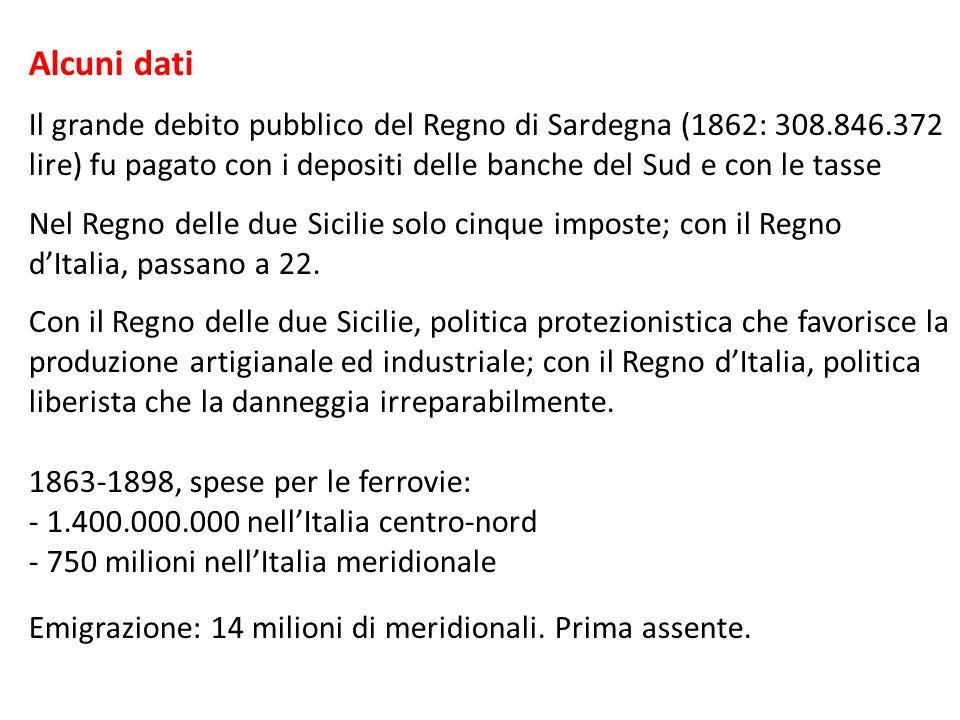 Alcuni dati Il grande debito pubblico del Regno di Sardegna (1862: 308.846.372 lire) fu pagato con i depositi delle banche del Sud e con le tasse Nel