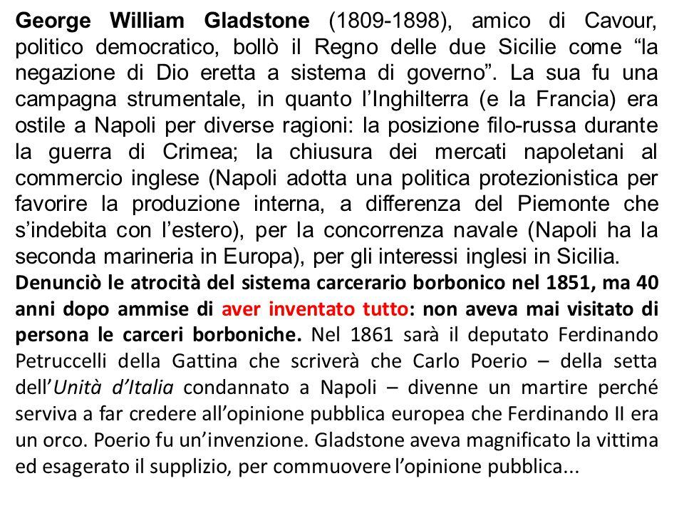 """George William Gladstone (1809-1898), amico di Cavour, politico democratico, bollò il Regno delle due Sicilie come """"la negazione di Dio eretta a siste"""
