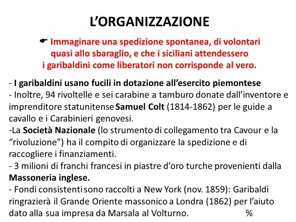 L'ORGANIZZAZIONE  Immaginare una spedizione spontanea, di volontari quasi allo sbaraglio, e che i siciliani attendessero i garibaldini come liberator