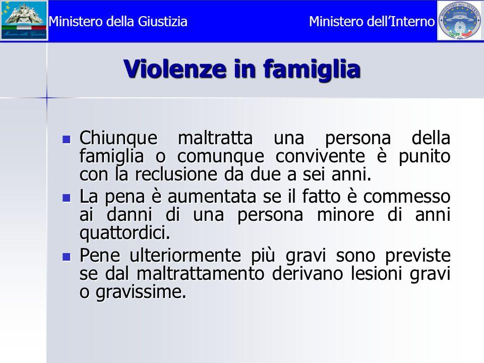 Violenze in famiglia Chiunque maltratta una persona della famiglia o comunque convivente è punito con la reclusione da due a sei anni.