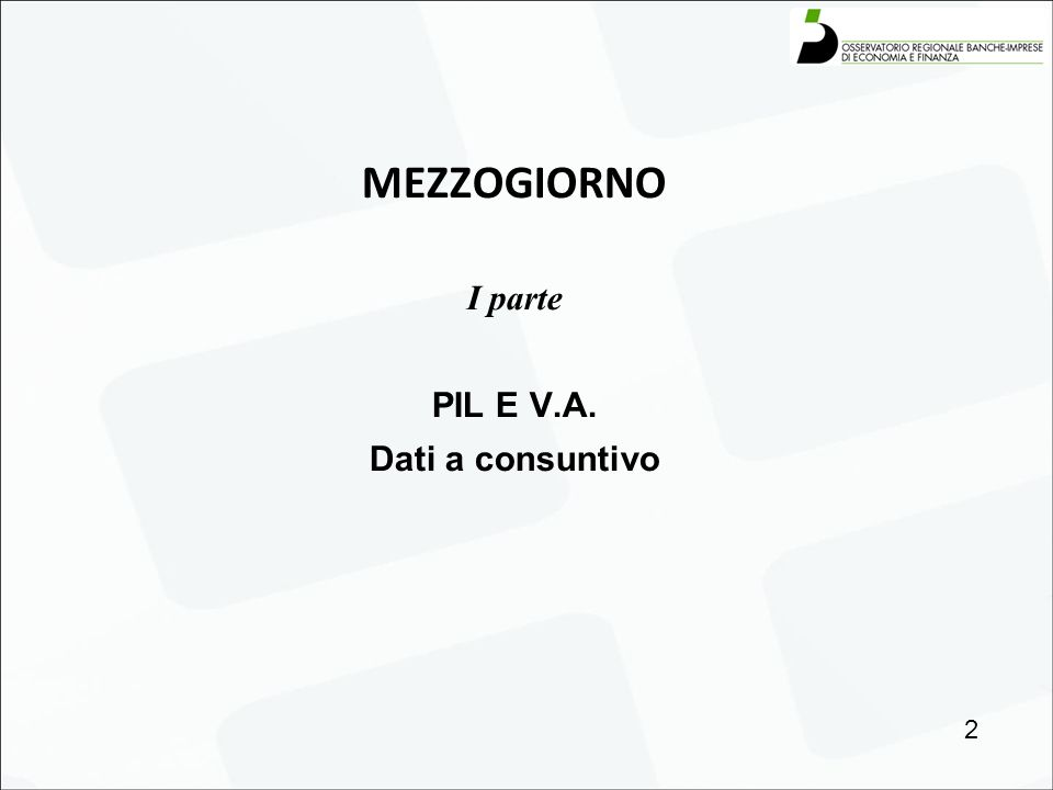 MEZZOGIORNO I parte PIL E V.A. Dati a consuntivo 2