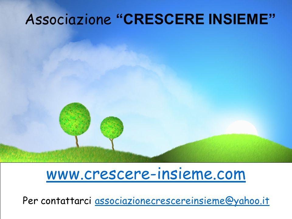 """Associazione """"CRESCERE INSIEME"""" www.crescere-insieme.com Per contattarci associazionecrescereinsieme@yahoo.itassociazionecrescereinsieme@yahoo.it"""