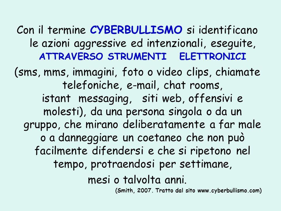 Con il termine CYBERBULLISMO si identificano le azioni aggressive ed intenzionali, eseguite, ATTRAVERSO STRUMENTI ELETTRONICI (sms, mms, immagini, fot