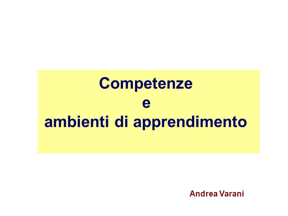 Competenze e ambienti di apprendimento Andrea Varani