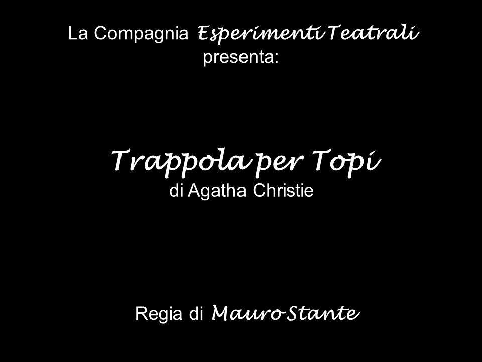 La Compagnia Esperimenti Teatrali presenta: Regia di Mauro Stante Trappola per Topi di Agatha Christie