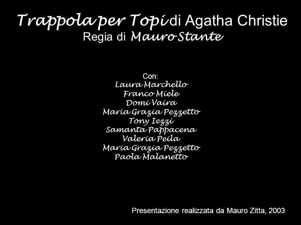 Trappola per Topi di Agatha Christie Regia di Mauro Stante Con: Laura Marchello Franco Miele Domi Vaira Maria Grazia Pezzetto Tony Iezzi Samanta Pappa