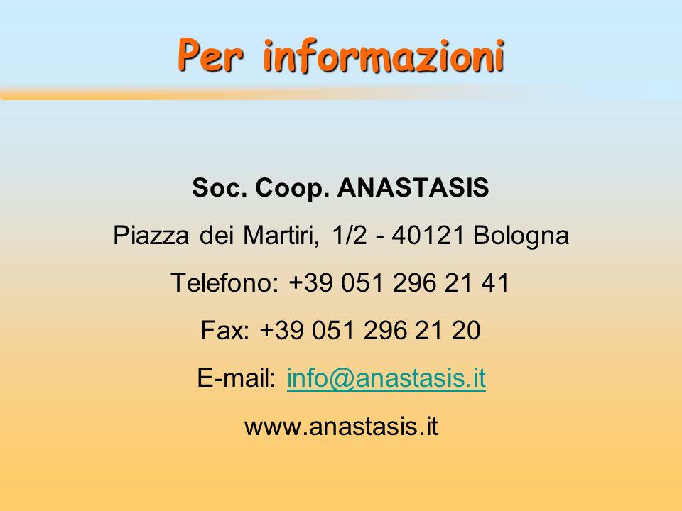 Per informazioni Soc. Coop. ANASTASIS Piazza dei Martiri, 1/2 - 40121 Bologna Telefono: +39 051 296 21 41 Fax: +39 051 296 21 20 E-mail: info@anastasi