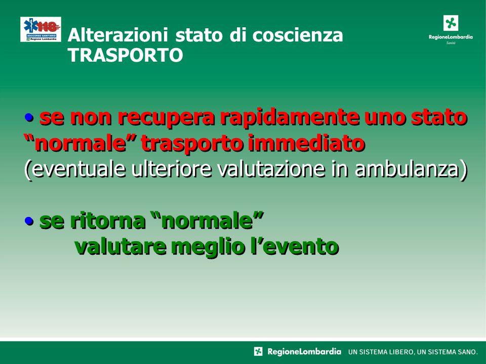 """se non recupera rapidamente uno stato """"normale"""" trasporto immediato (eventuale ulteriore valutazione in ambulanza) se ritorna """"normale"""" valutare megli"""