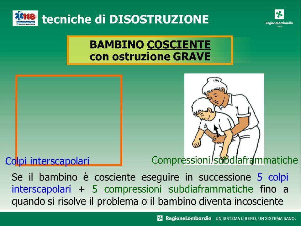Se il bambino è cosciente eseguire in successione 5 colpi interscapolari + 5 compressioni subdiaframmatiche fino a quando si risolve il problema o il