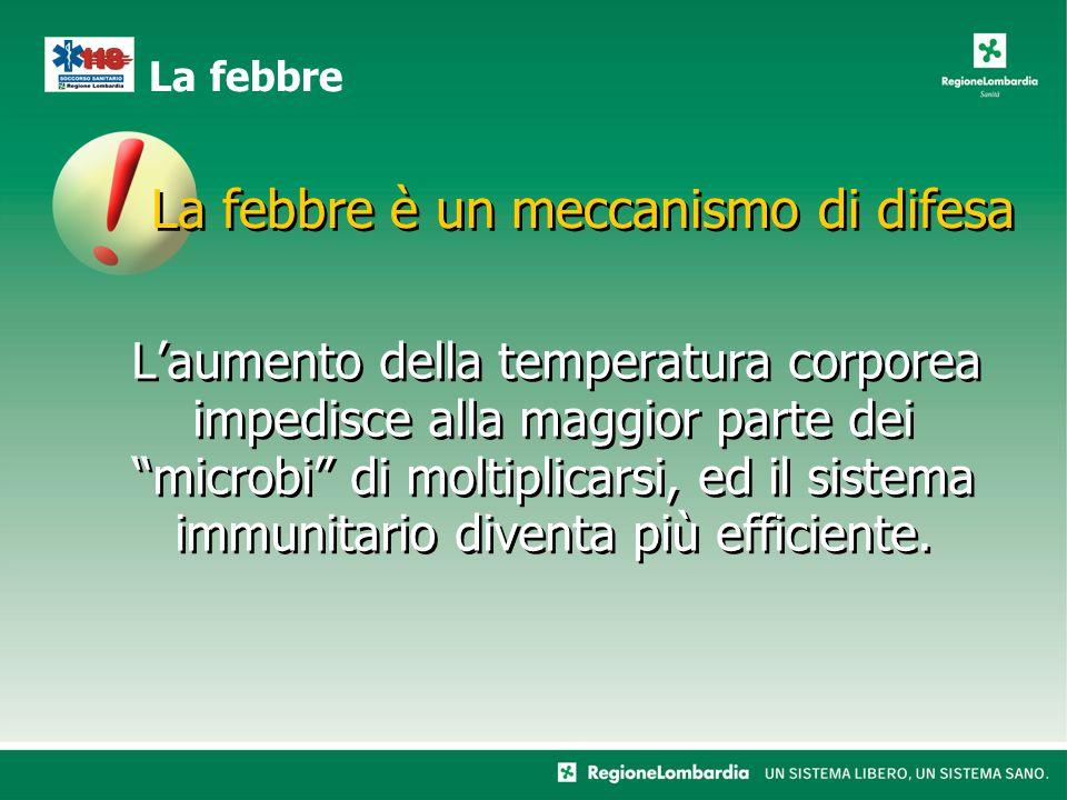 La febbre è un meccanismo di difesa L'aumento della temperatura corporea impedisce alla maggior parte dei microbi di moltiplicarsi, ed il sistema immunitario diventa più efficiente.