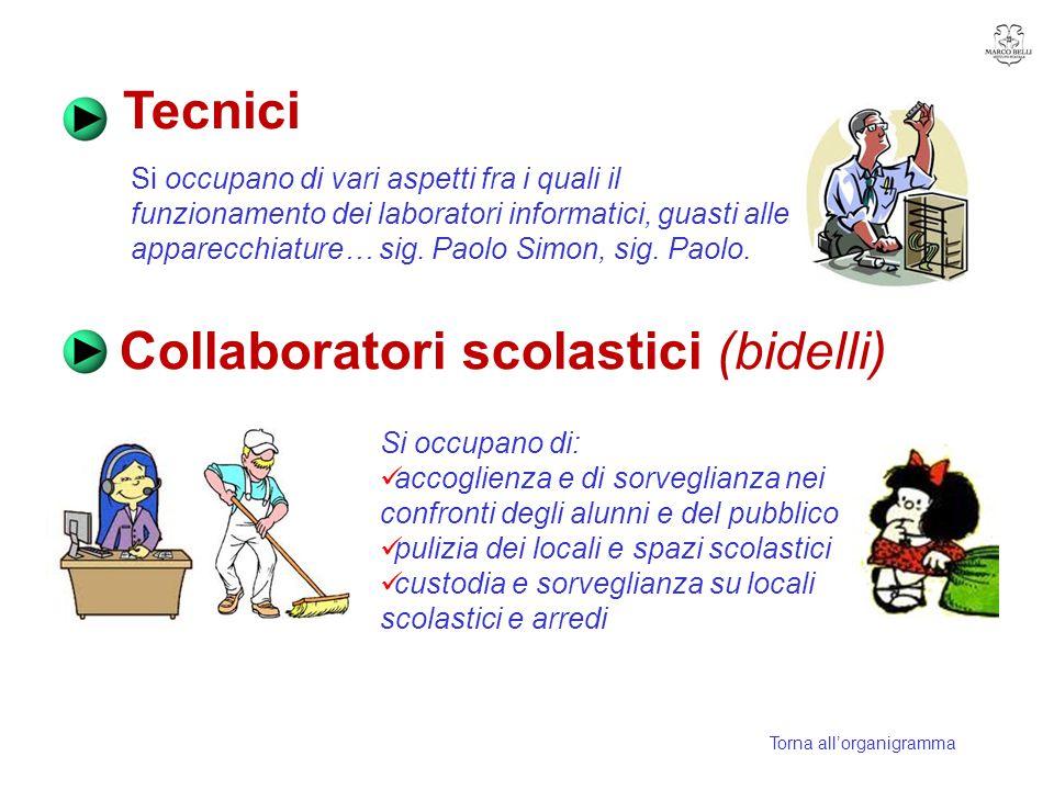 Tecnici Collaboratori scolastici (bidelli) Si occupano di: accoglienza e di sorveglianza nei confronti degli alunni e del pubblico pulizia dei locali