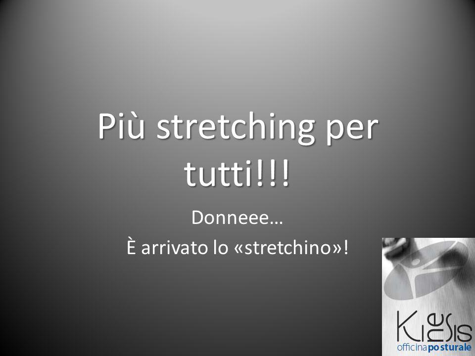 Più stretching per tutti!!! Donneee… È arrivato lo «stretchino»!
