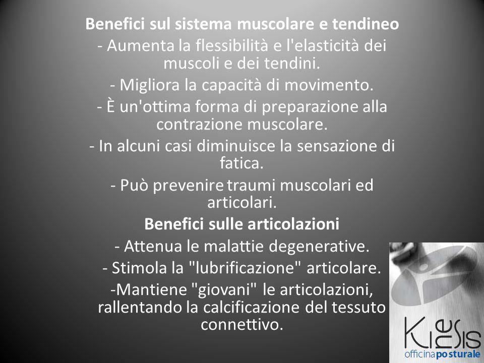 Benefici sul sistema muscolare e tendineo - Aumenta la flessibilità e l'elasticità dei muscoli e dei tendini. - Migliora la capacità di movimento. - È