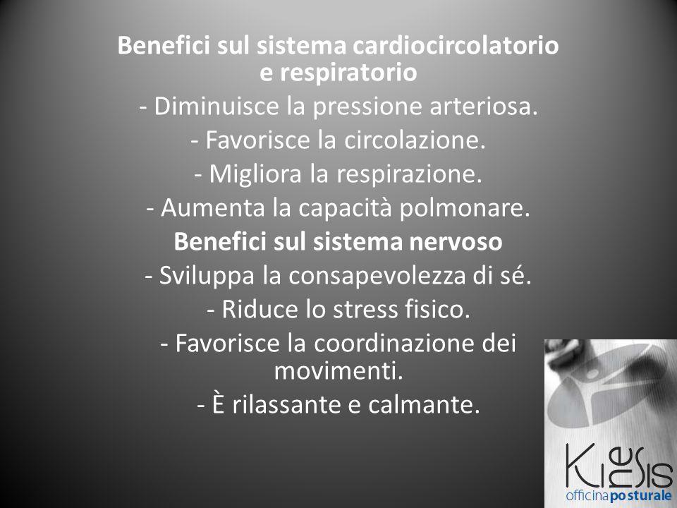 Benefici sul sistema cardiocircolatorio e respiratorio - Diminuisce la pressione arteriosa. - Favorisce la circolazione. - Migliora la respirazione. -