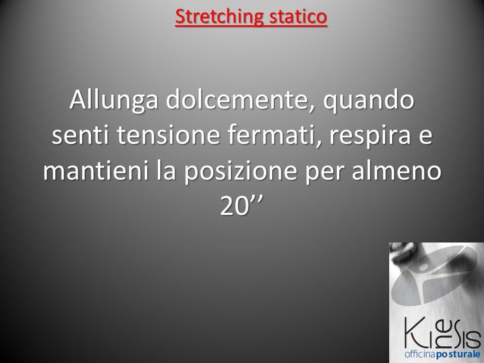 Allunga dolcemente, quando senti tensione fermati, respira e mantieni la posizione per almeno 20'' Stretching statico