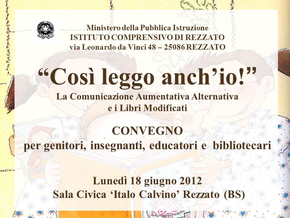 """Ministero della Pubblica Istruzione ISTITUTO COMPRENSIVO DI REZZATO via Leonardo da Vinci 48 – 25086 REZZATO """"Così leggo anch'io! """" La Comunicazione A"""