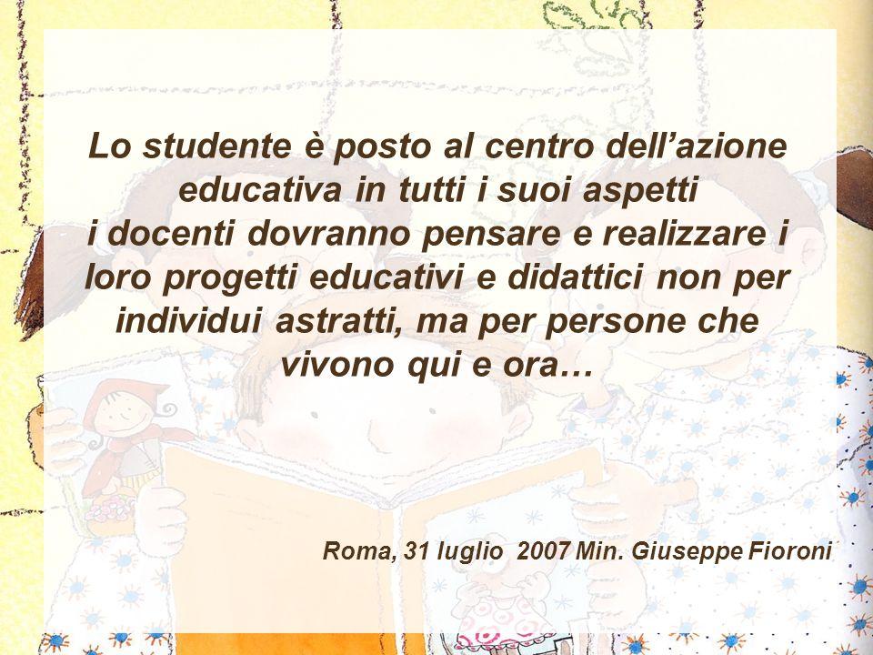 Lo studente è posto al centro dell'azione educativa in tutti i suoi aspetti i docenti dovranno pensare e realizzare i loro progetti educativi e didatt