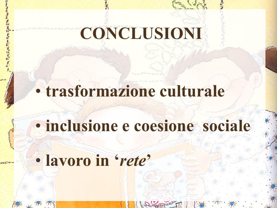 CONCLUSIONI inclusione e coesione sociale lavoro in 'rete' trasformazione culturale