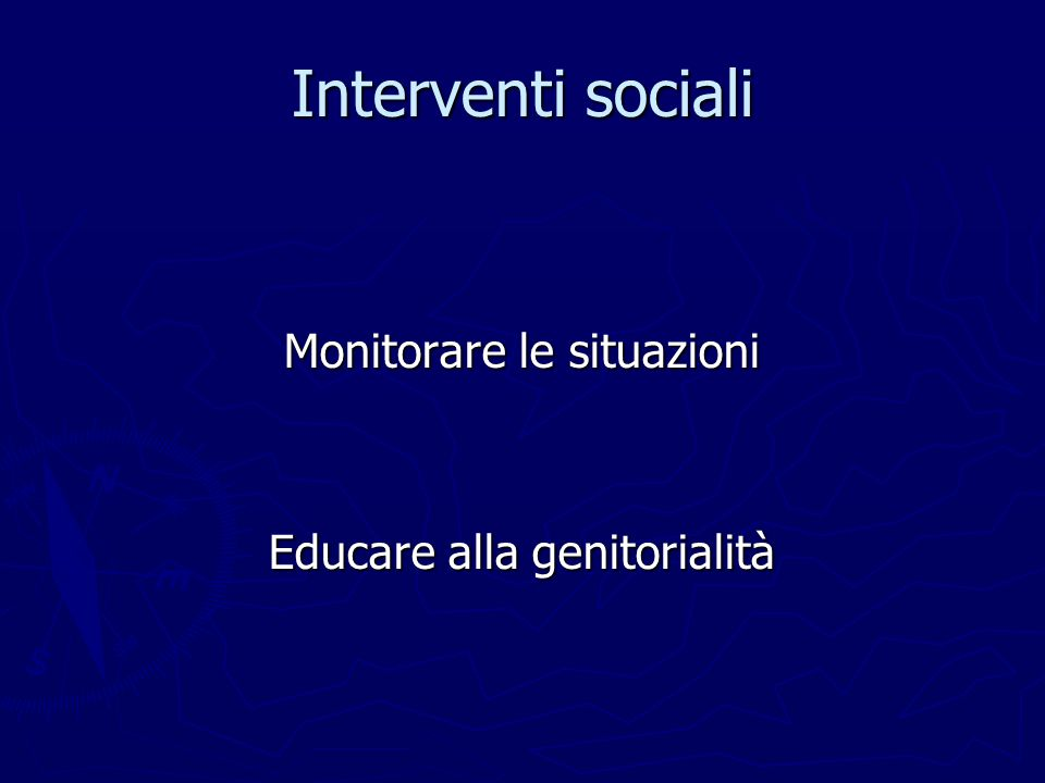 Interventi sociali Monitorare le situazioni Educare alla genitorialità