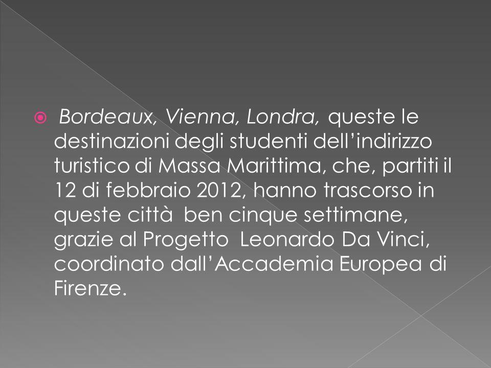  Bordeaux, Vienna, Londra, queste le destinazioni degli studenti dell'indirizzo turistico di Massa Marittima, che, partiti il 12 di febbraio 2012, hanno trascorso in queste città ben cinque settimane, grazie al Progetto Leonardo Da Vinci, coordinato dall'Accademia Europea di Firenze.