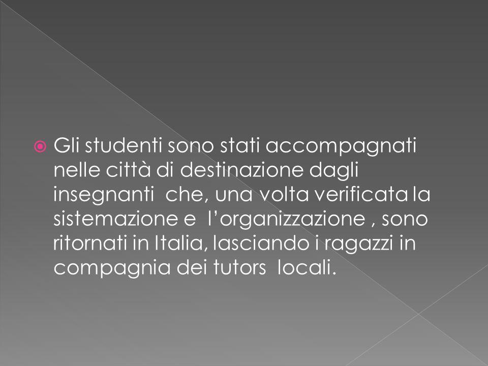  Gli studenti sono stati accompagnati nelle città di destinazione dagli insegnanti che, una volta verificata la sistemazione e l'organizzazione, sono ritornati in Italia, lasciando i ragazzi in compagnia dei tutors locali.