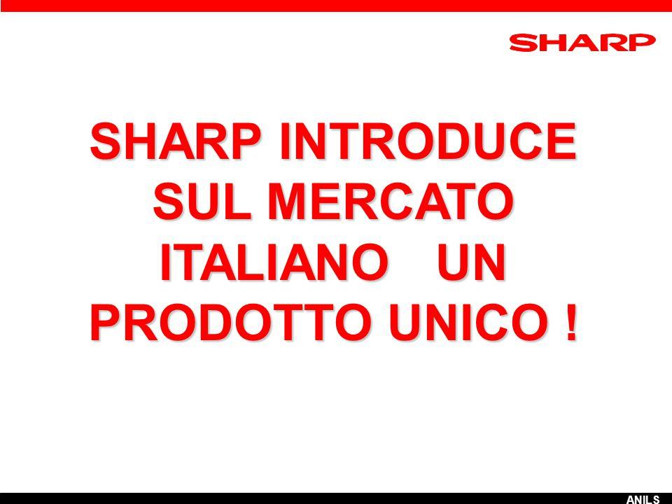 SHARP INTRODUCE SUL MERCATO ITALIANO UN PRODOTTO UNICO ! ANILS