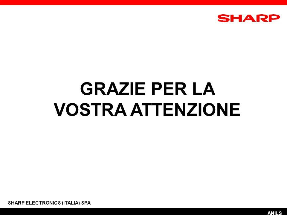 GRAZIE PER LA VOSTRA ATTENZIONE SHARP ELECTRONICS (ITALIA) SPA ANILS