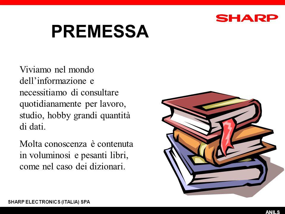 PREMESSA SHARP ELECTRONICS (ITALIA) SPA Viviamo nel mondo dell'informazione e necessitiamo di consultare quotidianamente per lavoro, studio, hobby grandi quantità di dati.